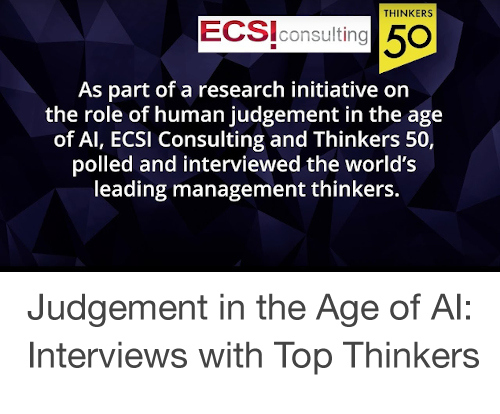 Thinkers50-ECSI Consulting: Judgment in the Age of AI Interviews with Top Thinkers
