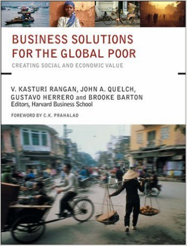 Business Solutions for the Global Poor: Creating Social and Economic Value